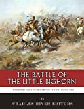 Free Kindle Book : The Battle of the Little Bighorn: The History and Controversy of Custer