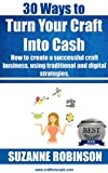 Free Kindle Book : 30 Ways to Turn Your Craft Into Cash. How to create a successful craft business, using traditional and digital strategies.