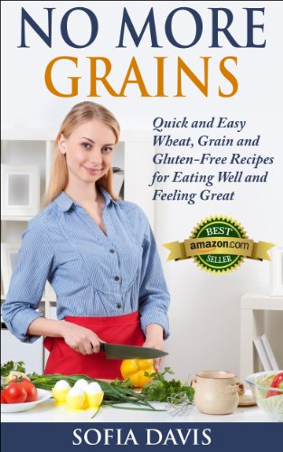 No More Grains: Quick and Easy Wheat, Grain and Gluten-Free Recipes for Eating Well and Feeling Great by Sofia Davis