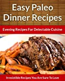 Free Kindle Book : Paleo Dinner Recipes - Evening Recipes For Delectable Cuisine (The Easy Recipe)