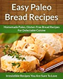 Free Kindle Book : Paleo Bread Recipes: Homemade Paleo, Gluten-Free Bread Recipes For Delectable Cuisine (The Easy Recipe)