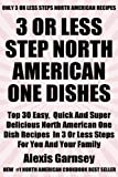 Free Kindle Book : Top 30 Most Popular And Delicious North American ONE DISH Recipes For You And Your Family In Only 3 Or Less Steps