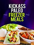 Free Kindle Book : Kickass Paleo Freezer Meals:Quick and Easy Gluten-Free, Low Fat and Low Carb Recipes