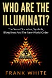 Free Kindle Book : Who Are The Illuminati: The Secret Societies, Symbols, Bloodlines and The New World Order