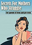 Free Kindle Book : Secrets For Mothers Who Struggle