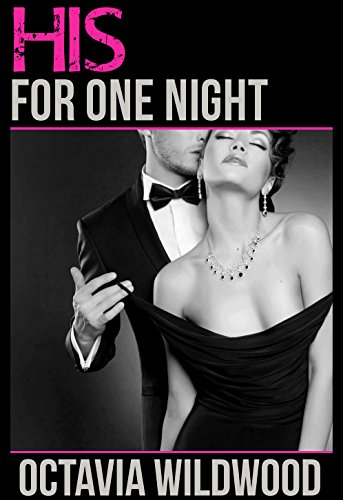 His for One Night (His #1) by Octavia Wildwood