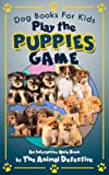 Free Kindle Book : Dog Books For Kids: Play The Puppies Game