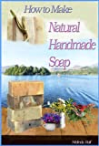 Free Kindle Book : SOAP: How to Make Natural Handmade Soap. (A Home Life Book)