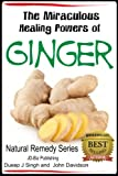Free Kindle Book : The Miraculous Healing Powers of Ginger (Health Learning Series)