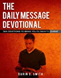 Free Kindle Book : The Daily Message Devotional: 365 Devotions to Bring You Closer to Christ