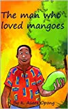 The man who loved mangoes