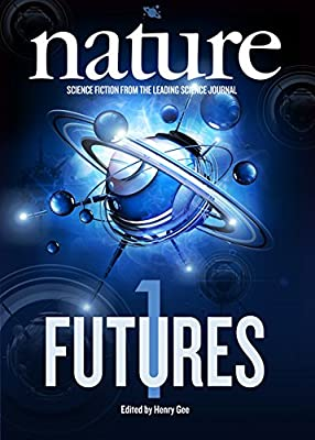 Table of Contents: NATURE FUTURES Edited by Henry Gee