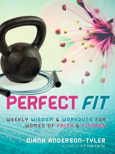 Perfect Fit: Weekly Wisdom and Workouts for Women of Faith and Fitness