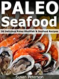 Free Kindle Book : Paleo Seafood - 30 Delicious Paleo Shellfish and Seafood Recipes (Quick and Easy Paleo Recipes)