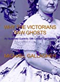 Why the Victorians Saw Ghosts - An Illustrated Guide to 19th Century Spiritualism