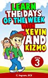 Free Kindle Book : Learn the Days of the Week With Kevin and Kizmo (The Kevin and Kizmo Children