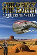 Book Cover: Children of the Earth by Catherine Wells
