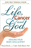 Free Kindle Book : Life, Cancer and God: How I Beat Terminal Cancer Using Spiritual Truths and the Natural Laws of Health