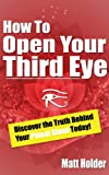 Free Kindle Book : How To Open Your Third Eye - Discover The Truth Behind Your Pineal Gland