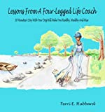Free Kindle Book : Lessons From A Four-Legged Life Coach- 30 minutes a day with your dog will make you healthy, wealthy and wise