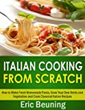 Free Kindle Book : Italian Cooking From Scratch - How to Make Fresh Homemade Pasta, Grow Your Own Herbs and Vegetables and Cook Classical Italian Recipes (3 cookbooks in 1)