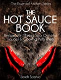 Free Kindle Book : The Hot Sauce Book: Recipes for Making Your Own Hot Sauces and Cooking With Them