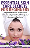 Free Kindle Book : Essential Skin Care Secrets For Beginners - Simple Homemade Recipes with Essential Oils for Natural Beauty and Glowing, Radiant Skin