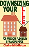 Free Kindle Book : Downsizing Your Life for Freedom Flexibility and Financial Peace