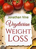 Free Kindle Book : Vegetarian Weight Loss - Healthy Low Fat Lifestyle (Vegetarian Diet Cookbooks Recipes Collection)