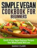 Free Kindle Book : Vegan Recipes For Beginners: Quick & Easy Every Day Cooking