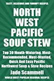 Free Kindle Book : Top 30 Mouth-Watering, Most-Recommended, Most-Wanted, Quick And Easy Pacific Northwest Soups And Stews Recipes For You And Your Family