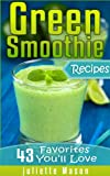 Free Kindle Book : Green Smoothie Recipes: 43 Favorite Recipes You