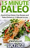 Free Kindle Book : 15 Minute Paleo: Quick & Easy Gluten-Free Recipes and Paleo Dinners in 15 Minutes or Less (Paleo Diet Solution Series)