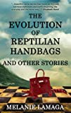 Free Kindle Book : The Evolution of Reptilian Handbags and Other Stories