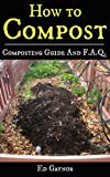 Free Kindle Book : How To Compost, Composting Guide With F.A.Q. includes Vermicomposting & Bokashi Compost: Composting Made Easy, Step By Step