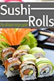 Free Kindle Book : Sushi Rolls - The Ultimate Recipe Guide