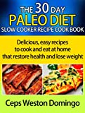 Free Kindle Book : 30 day Paleo diet slow cooker recipe cookbook: Delicious, easy recipes to cook and eat at home that restore health and lose weight