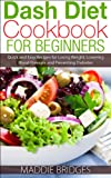 Free Kindle Book : Dash Diet Cookbook for Beginners: Quick and Easy Recipes for Losing Weight, Lowering Blood Pressure and Preventing Diabetes
