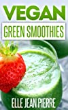 Free Kindle Book : Vegan Green Smoothies: A Healthy And Easy To Make Collection Of Green Smoothies. (Simple Vegan Recipe Series)