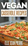 Free Kindle Book : Vegan Casserole Recipes: The Down-home Goodness Of A Baked Casserole Recreated For Vegans. (Simple Vegan Recipe Series)