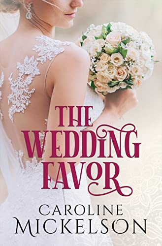 The Wedding Favor by Caroline Mickelson