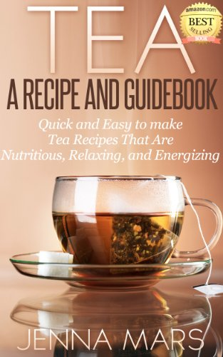 Book Tea: A Recipe and Guidebook Quick and Easy to Make Tea Recipes That Are Nutritious, Relaxing, and Energizing