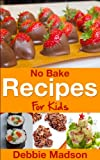 Free Kindle Book : No Bake Recipes for Kids (Cooking with Kids Series Book 6)