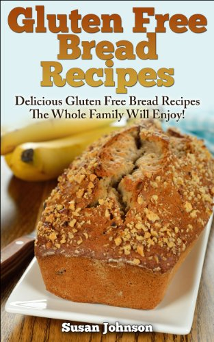 Free Kindle Book : Gluten Free Bread Recipes: Delicious Gluten Free Bread Recipes The Whole Family Will Enjoy!