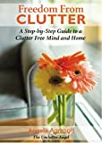 Free Kindle Book : Freedom From Clutter: A Step-by-Step Guide to a Clutter Free Mind and Home