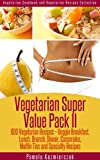 Free Kindle Book : Vegetarian Super Value Pack II - 600 Vegetarian Recipes - Veggie Breakfast, Lunch, Brunch, Dinner, Casseroles, Muffin Tins and Specialty Recipes (Vegetarian Cookbook and Vegetarian Recipes Collection)