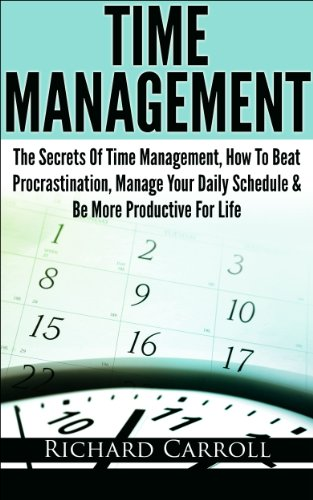 PDF Time Management The Secrets Of Time Management How To Beat Procrastination Manage Your Daily Schedule Be More Productive For Life Time management life Business Developmental psychology