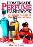 Free Kindle Book : Homemade Perfume Handbook: 25 Simple Recipes to Make Perfumes at Home