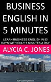 Business English in 5 minutes: Learn Business English in 50 days with only 5 minutes a day by Alycia C. Jones