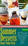 Free Kindle Book : Summer Desserts Super Value Pack - 450 Recipes For Frozen Desserts Like Ice Cream, Ice Pops, Frozen Yogurt and More (The Summer Dessert Recipes And The Best Dessert Recipes Collection)